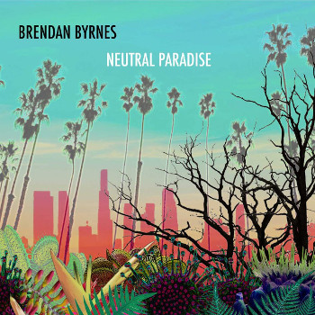 Brendan Byrnes - Neutral Paradise (album cover)